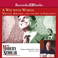The Modern Scholar: Way with Words: Writing Rhetoric and the Art of Persuasion (       UNABRIDGED) by Professor Michael D. C. Drout Narrated by Professor Michael D. C. Drout