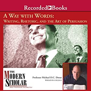 The Modern Scholar: Way with Words: Writing Rhetoric and the Art of Persuasion | [Professor Michael D. C. Drout]