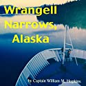 Wrangell Narrows, Alaska Audiobook by Captain William M. Hopkins Narrated by Bob Kern