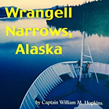 Wrangell Narrows, Alaska (       UNABRIDGED) by Captain William M. Hopkins Narrated by Bob Kern