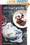 Salt Sugar Smoke: How to preserve fru...