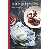 Salt Sugar Smoke: How to Preserve Fruit, Vegetables, Meat and Fish: The Definitive Guide to Conserving, from Jams and Jellies to Smoking and Curingby Diana Henry