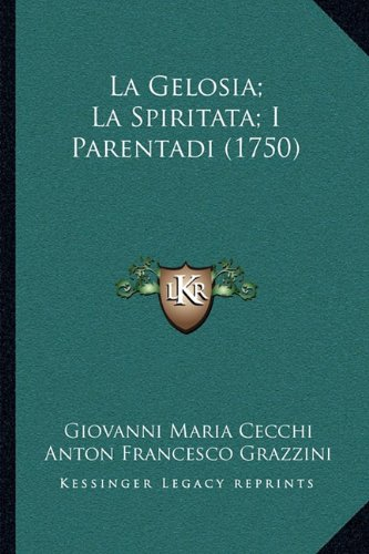 La Gelosia; La Spiritata; I Parentadi (1750) La Gelosia; La Spiritata; I Parentadi (1750)