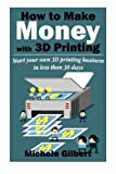 img - for How To Make Money With 3D Printing: Start Your Own 3D Printing Business In Less Than 30 Days (3d printing for beginners,Make Money At Home How To Series Book 1) book / textbook / text book