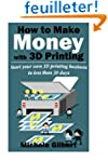 How To Make Money With 3D Printing: S...