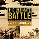 The Ultimate Battle: Okinawa 1945: The Last Epic Struggle of World War II (       UNABRIDGED) by Bill Sloan Narrated by Robertson Dean