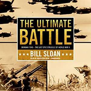 The Ultimate Battle: Okinawa 1945: The Last Epic Struggle of World War II | [Bill Sloan]