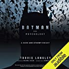 Batman and Psychology: A Dark and Stormy Knight Audiobook by Travis Langley, Michael Uslan, Dennis O'Neil Narrated by Mike Chamberlain