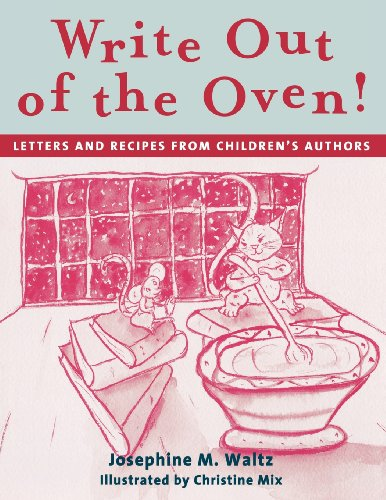 Write out of the Oven!: Letters and Recipes from Children's Authors