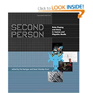 Second Person: Role-Playing and Story in Games and Playable Media by Mark C. Marino, Pat Harrigan and Noah Wardrip-Fruin