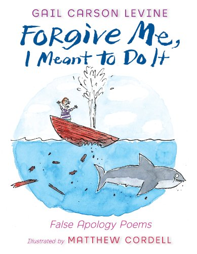 Gail Carson Levine - Forgive Me, I Meant to Do It: False Apology Poems