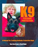 img - for K9 Personal Protection: A Manual for Training Reliable Protection Dogs book / textbook / text book