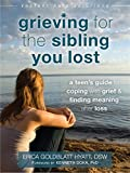 img - for Grieving for the Sibling You Lost: A Teen's Guide to Coping with Grief and Finding Meaning After Loss (The Instant Help Solutions Series) book / textbook / text book