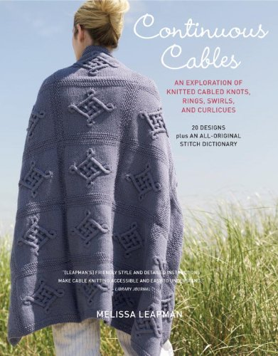 Continuous Cables: An Exploration of Knitted Cabled Knots, Rings, Swirls, and Curlicues PDF