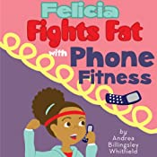 Felicia Fights Fat with Phone Fitness | [Andrea Billingsley Whitfield]