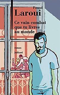 Ce vain combat que tu livres au monde : roman