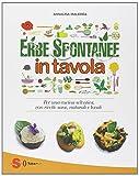 Erbe spontanee in tavola. Per una cucina selvatica, con ricette sane, naturali e locali. Ediz. illustrata