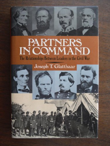 Partners In Command: The Relationships Between Leaders In The Civil War