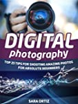 Digital Photography: Top 25 Tips For...