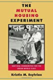 img - for The Mutual Housing Experiment: New Deal Communities for the Urban Middle Class (Urban Life, Landscape, and Policy) book / textbook / text book