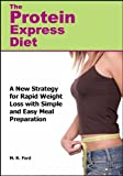 The Protein Express Diet: Rapid Weight Loss with a Simplified Low Carb, High Protein Diet