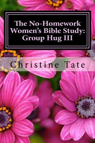 The No-Homework Women's Bible Study:  Group Hug III (Volume 3)