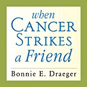 When Cancer Strikes a Friend: What to Say, What to Do, and How to Help | [Bonnie E. Draeger]