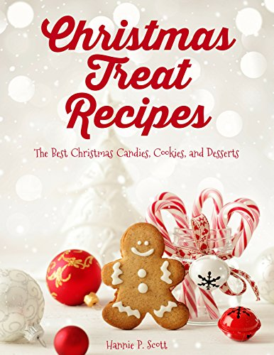Christmas Treat Recipes: The Best Christmas Candies, Cookies, and Desserts (Christmas Treats) by Hannie P. Scott