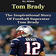Tom Brady: The Inspirational Story of Football Superstar Tom Brady (       UNABRIDGED) by Bill Redban Narrated by Michael Pauley