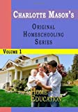 Charlotte Mason's Original Homeschooling Series, Vol. 1: Home Education