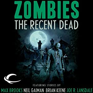 Zombies: The Recent Dead | [Neil Gaiman, Max Brooks, Brian Keene, Joe R. Lansdale, Tobias S. Buckell, David Wellington, Kelly Link, Tim Lebbon, Michael Marshall Smith, Kit Reed]