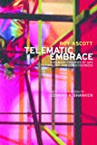 Telematic Embrace: Visionary Theories of Art, Technology, and Consciousness by Roy Ascott