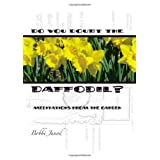 Do You Doubt the Daffodil? ~ Bobbi Junod