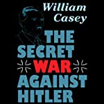 The Secret War against Hitler | William Casey