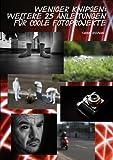 Weniger knipsen: Weitere 25 Anleitungen f�r coole Fotoprojekte (Band 2)