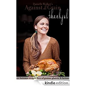 Danielle Walker's Against All Grain: Thankful, 20 Thanksgiving Gluten-free and Paleo Recipes