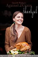 Danielle Walker's Against All Grain: Thankful, 20 Thanksgiving and Holiday Gluten-free and Paleo Recipes (English Edition)