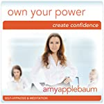 Own Your Power (Self-Hypnosis & Meditation): Create Confidence | Amy Applebaum Hypnosis