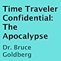 Time Traveler Confidential: The Apocalypse Audiobook by Bruce Goldberg Narrated by James Robert Killavey