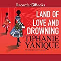 Land of Love and Drowning (       UNABRIDGED) by Tiphanie Yanique Narrated by Cherise Boothe, Korey Jackson, Rachel Leslie, Myra Lucretia Taylor