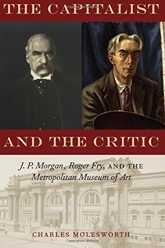 The Capitalist and the Critic: J. P. Morgan, Roger Fry, and the Metropolitan Museum of Art PDF