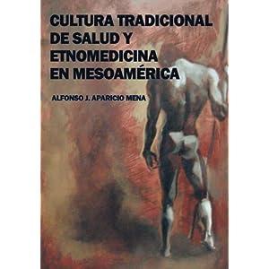 Cultura Tradicional de Salud y Etnomedicina en Mesoamérica (Spanish Edition)