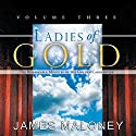 Ladies of Gold, Volume Three: The Remarkable Ministry of the Golden Candlestick Audiobook by James Maloney Narrated by Deb Thomas
