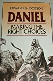 Daniel: Making the Right Choices (0800755294) by Dobson, Edward G.