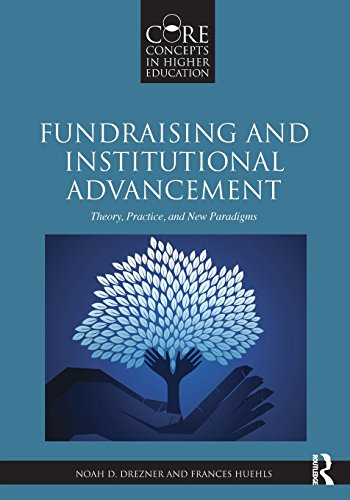 Fundraising and Institutional Advancement: Theory, Practice, and New Paradigms (Core Concepts in Higher Education) PDF