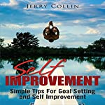Self Improvement: Simple Tips for Goal Setting and Self Improvement | Jerry Collin