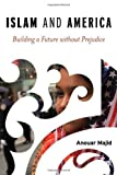 img - for By Anouar Majid Islam and America: Building a Future without Prejudice [Hardcover] book / textbook / text book