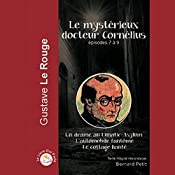 Le mystérieux docteur Cornélius - Épisodes 7 à 9 | Gustave Lerouge