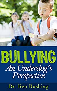 (FREE on 12/9) Bullying...an Underdog's Perspective by Ken Rushing - http://eBooksHabit.com