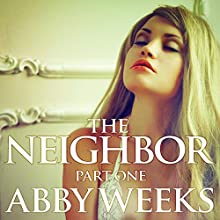 The Neighbor 1: Lust in the Suburbs (       UNABRIDGED) by Abby Weeks Narrated by Bailey Varness